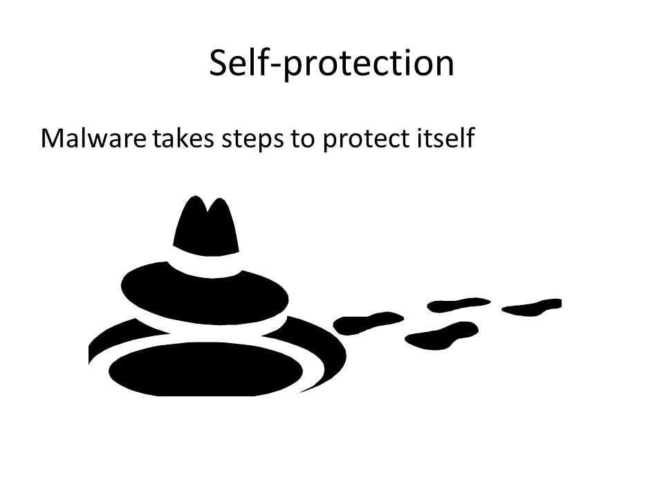 Self-protection Malware takes steps to protect itself Turn off anti-virus software Hide clones in places that users won't notice Adds startup entries to registry or startup folder Block anti-virus sites Install rootkit Infect common programs: Internet Explorer, Windows Explorer, svchost