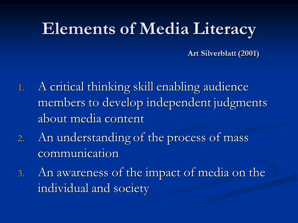 Elements of Media Literacy Art Silverblatt (2001) 1.