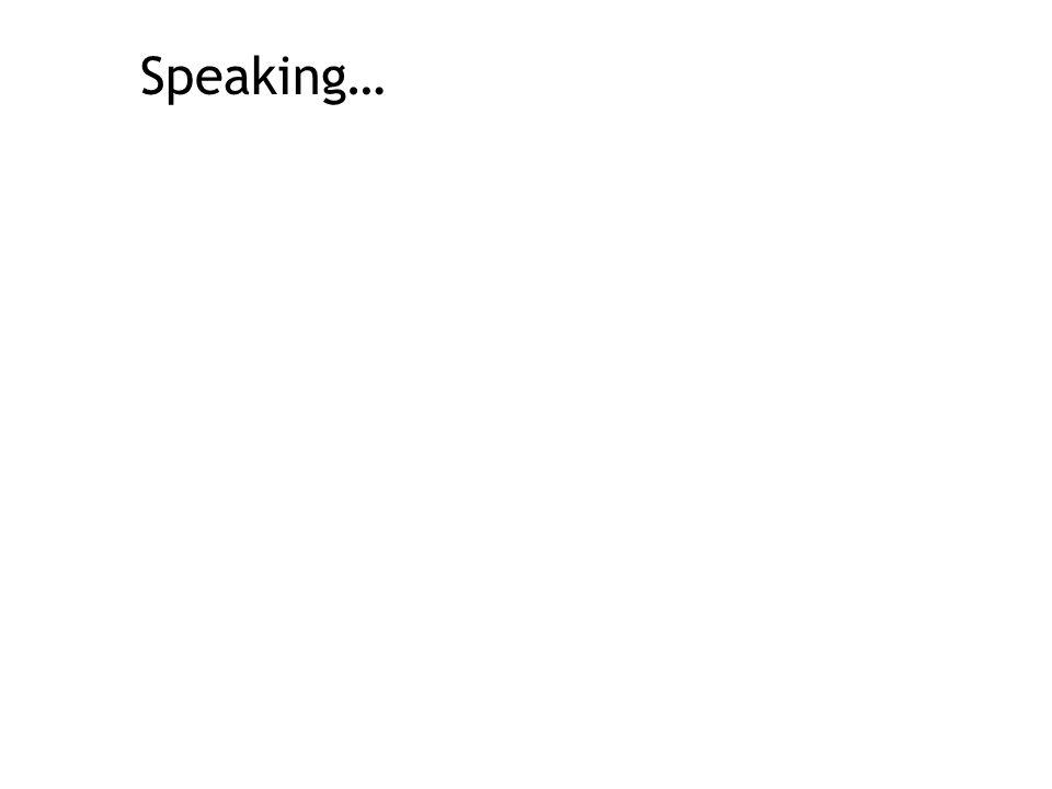Speaking…