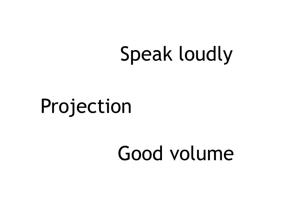 Speak loudly Projection Good volume