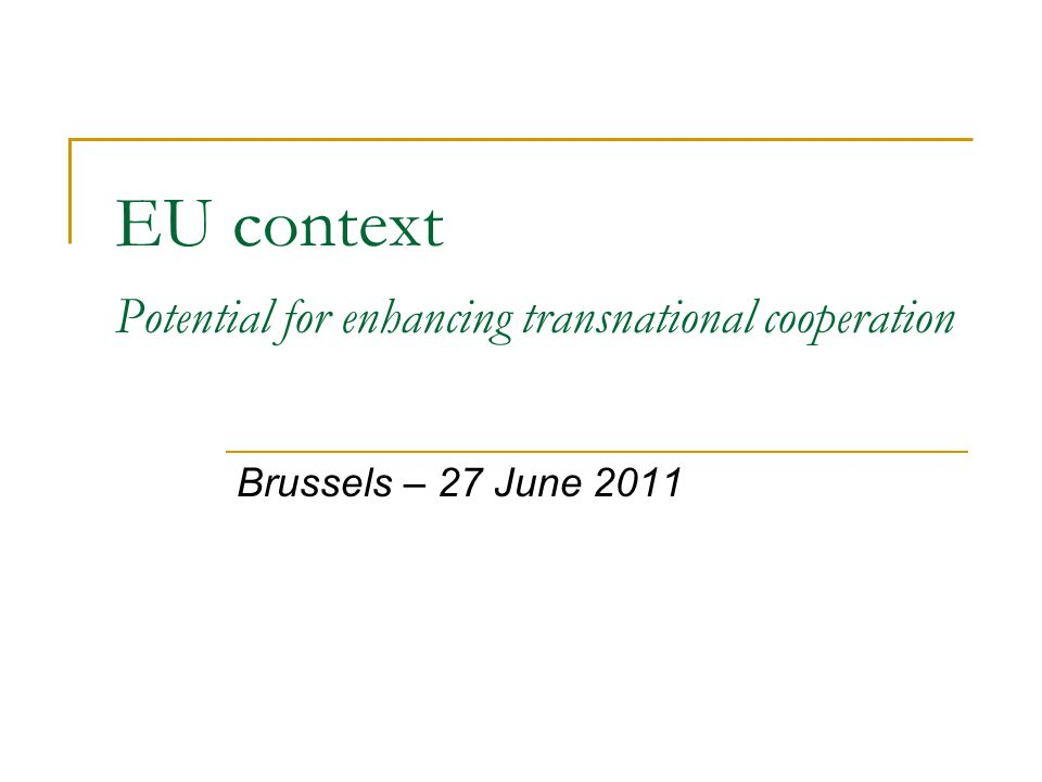 EU context Potential for enhancing transnational cooperation Brussels – 27 June 2011