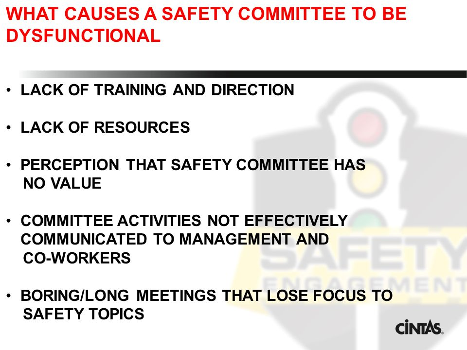 WHAT CAUSES A SAFETY COMMITTEE TO BE DYSFUNCTIONAL LACK OF TRAINING AND DIRECTION LACK OF RESOURCES PERCEPTION THAT SAFETY COMMITTEE HAS NO VALUE COMMITTEE ACTIVITIES NOT EFFECTIVELY COMMUNICATED TO MANAGEMENT AND CO-WORKERS BORING/LONG MEETINGS THAT LOSE FOCUS TO SAFETY TOPICS