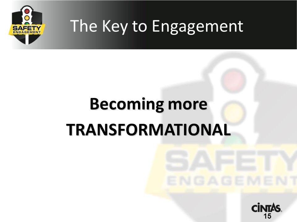 Becoming more TRANSFORMATIONAL 15 The Key to Engagement