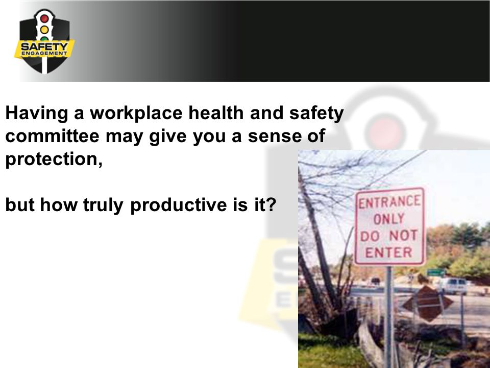 Having a workplace health and safety committee may give you a sense of protection, but how truly productive is it