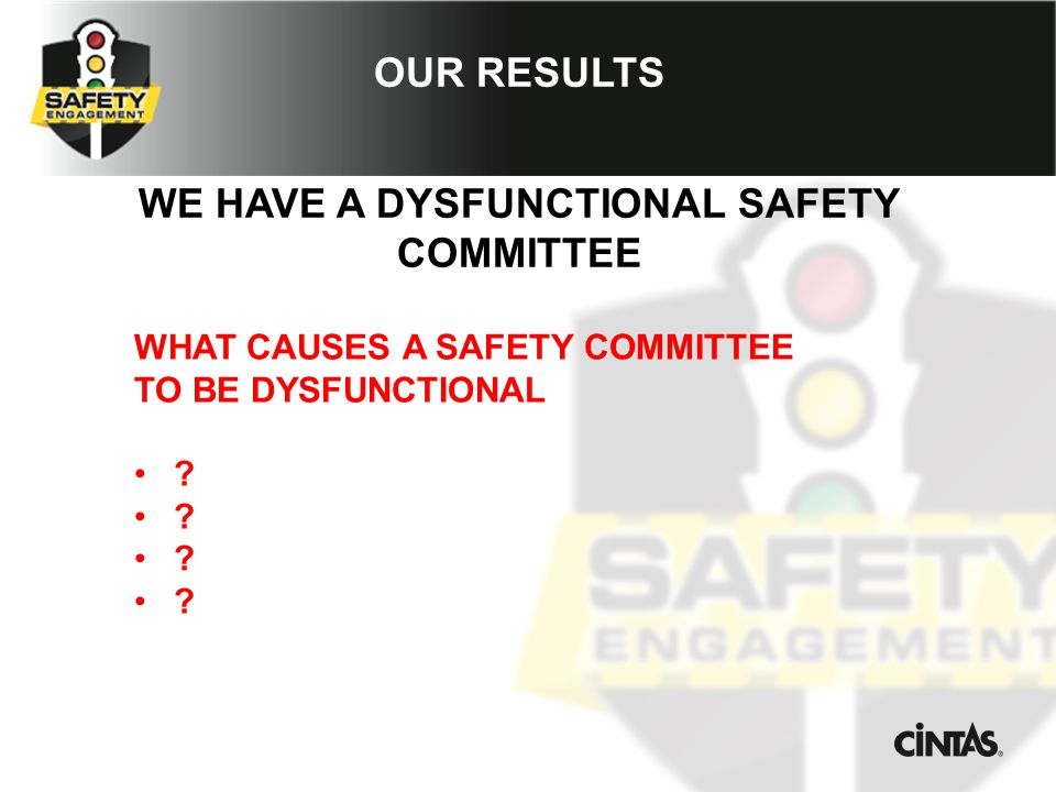 OUR RESULTS WE HAVE A DYSFUNCTIONAL SAFETY COMMITTEE WHAT CAUSES A SAFETY COMMITTEE TO BE DYSFUNCTIONAL .