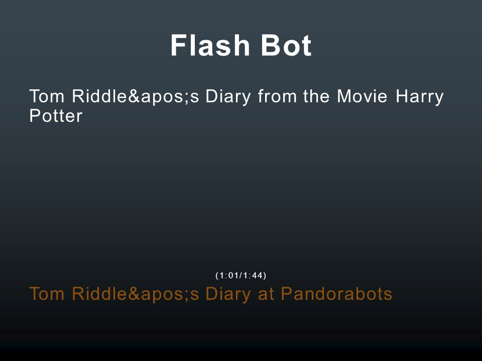 Flash Bot Tom Riddle's Diary from the Movie Harry Potter (1:01/1:44) Tom Riddle's Diary at Pandorabots