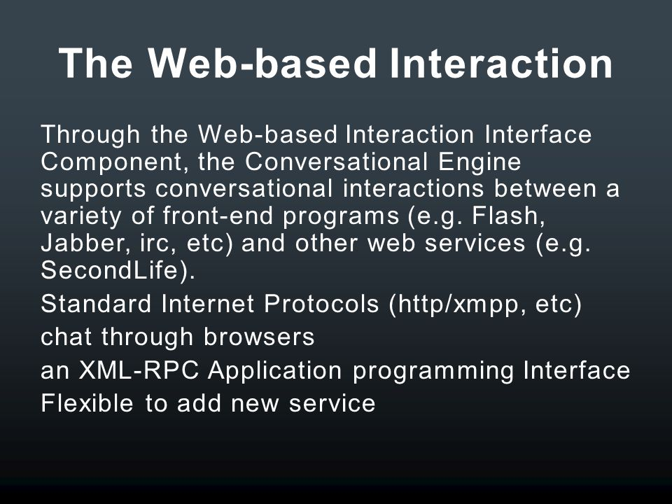 The Web-based Interaction Through the Web-based Interaction Interface Component, the Conversational Engine supports conversational interactions between a variety of front-end programs (e.g.