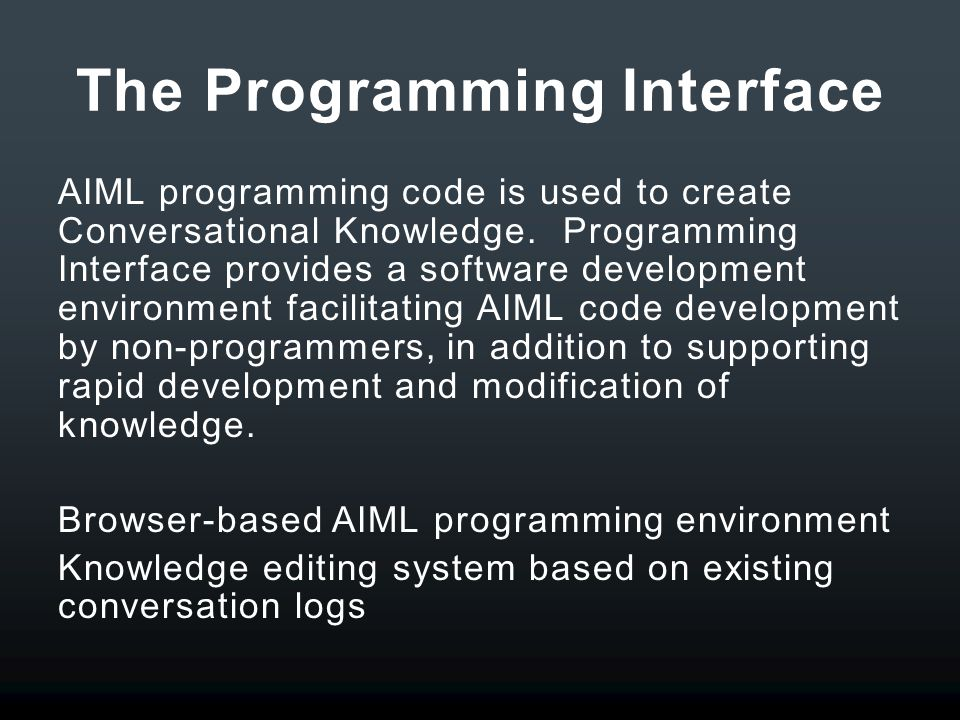 The Programming Interface AIML programming code is used to create Conversational Knowledge.