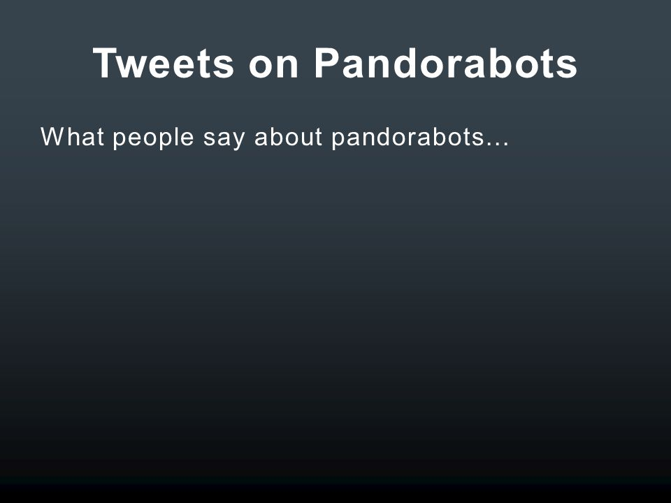 Tweets on Pandorabots What people say about pandorabots...