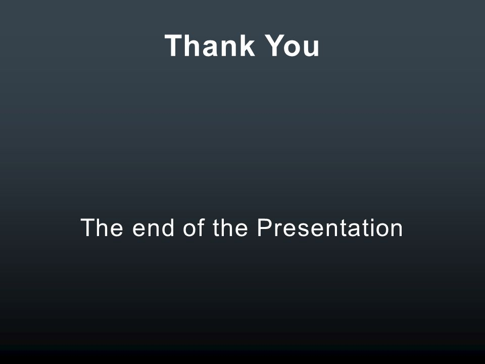Thank You The end of the Presentation