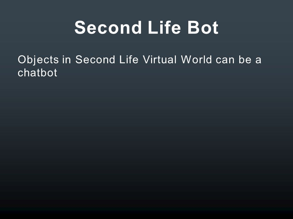 Second Life Bot Objects in Second Life Virtual World can be a chatbot