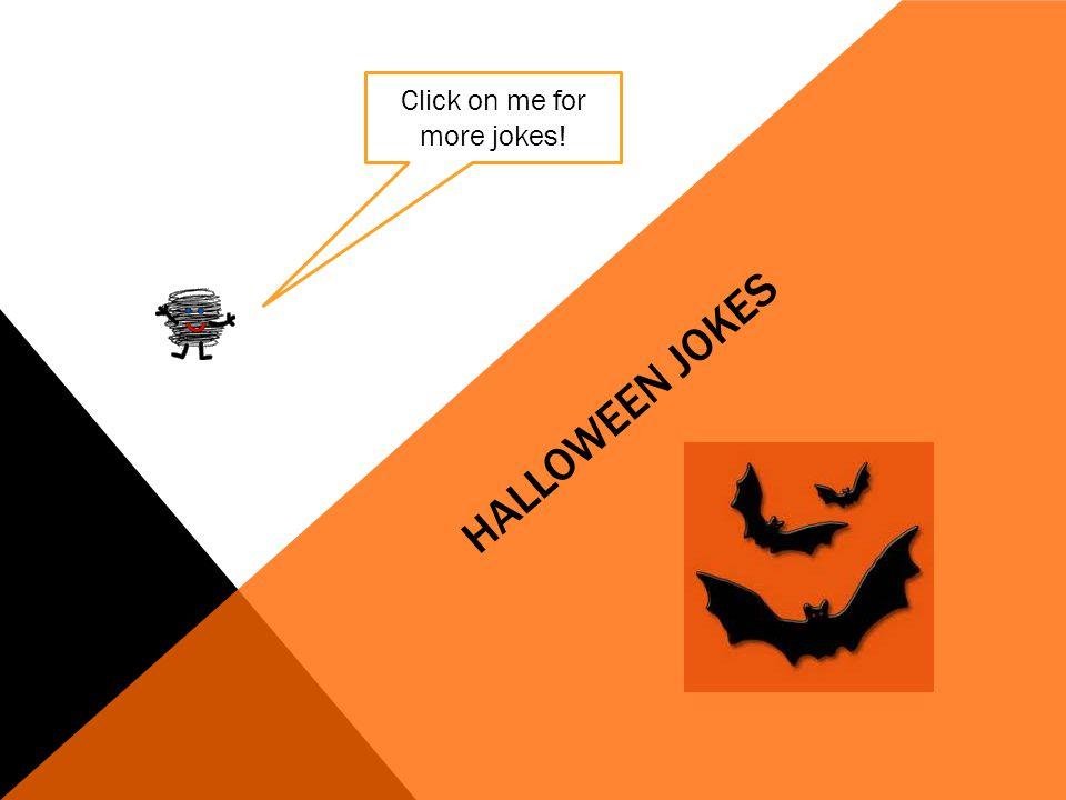 HALLOWEEN JOKES Click on me for more jokes!