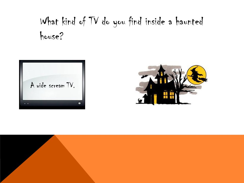 What kind of TV do you find inside a haunted house? A wide scream TV.