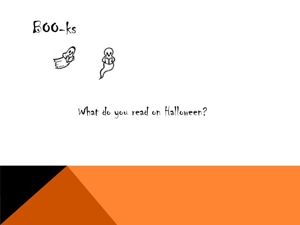 What do you read on Halloween? BOO-ks