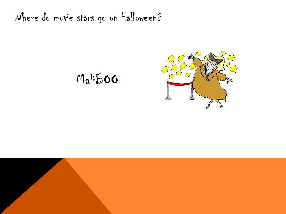 Where do movie stars go on Halloween? MaliBOO !