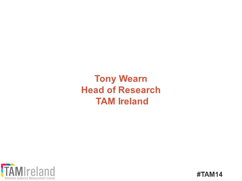 Tony Wearn Head of Research TAM Ireland #TAM14