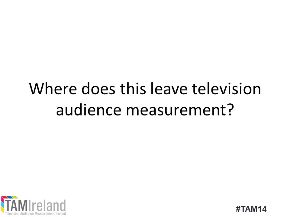 Where does this leave television audience measurement #TAM14
