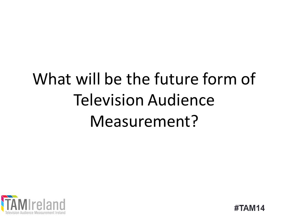What will be the future form of Television Audience Measurement #TAM14
