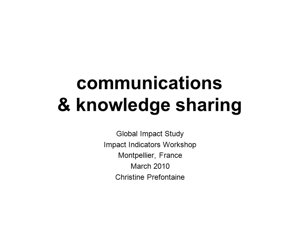 session goals share our strategy: outline role of researchers in communications & knowledge sharing get feedback & ideas from the group ensure everyone comfortable creating updates & coming to Christine for help focus now on website, later on creating publications