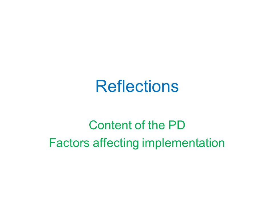 Reflections Content of the PD Factors affecting implementation