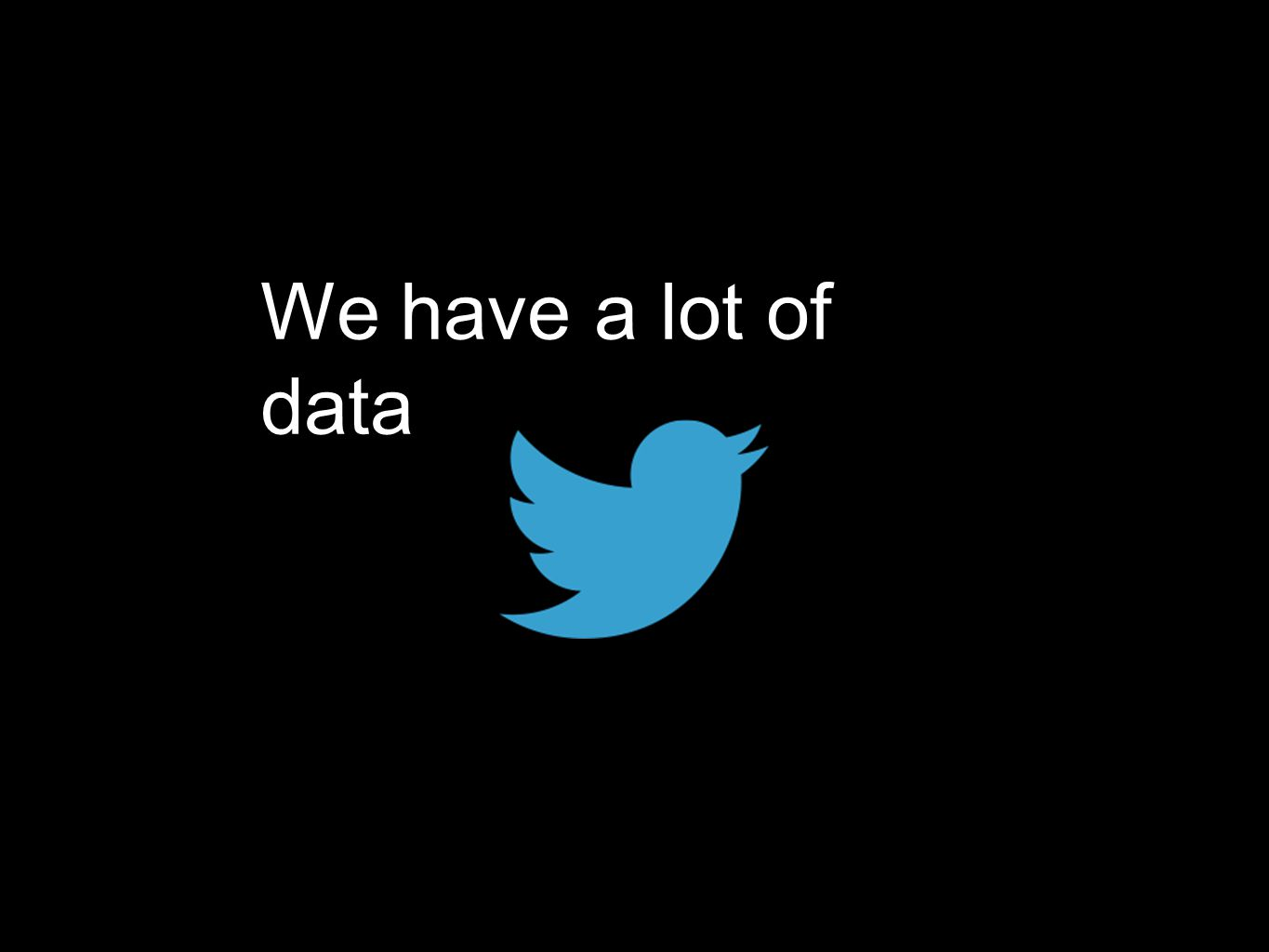 We have a lot of data
