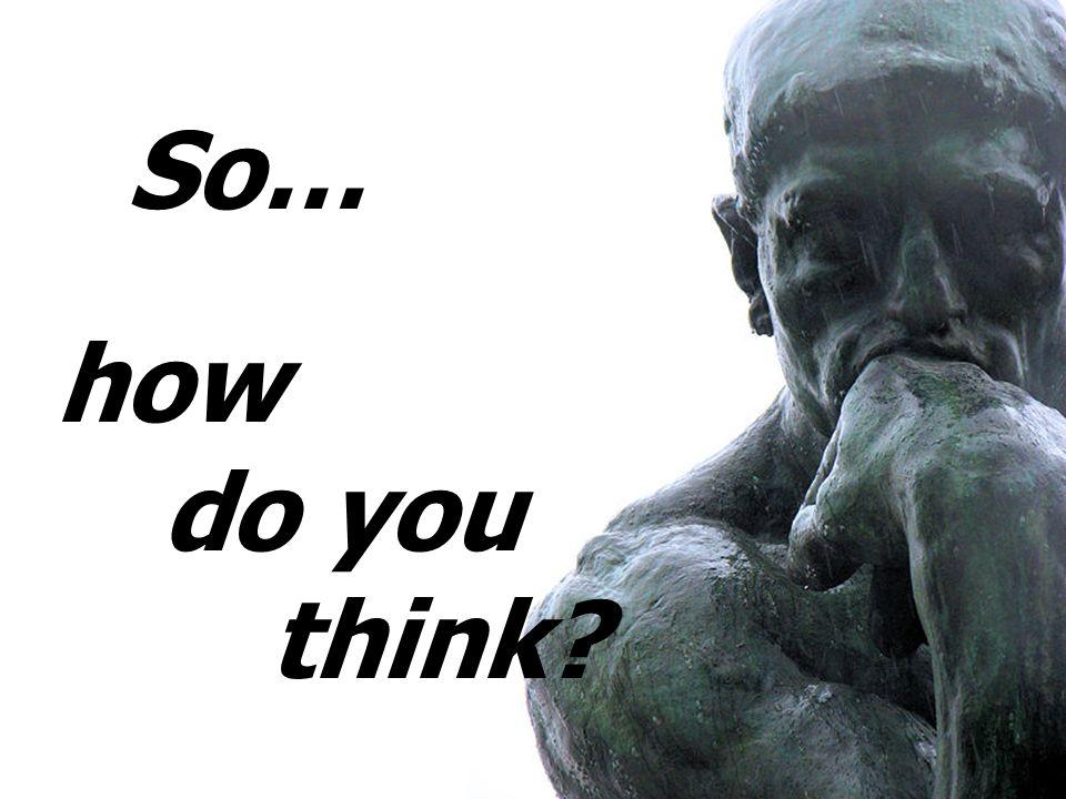 So… how do you think?