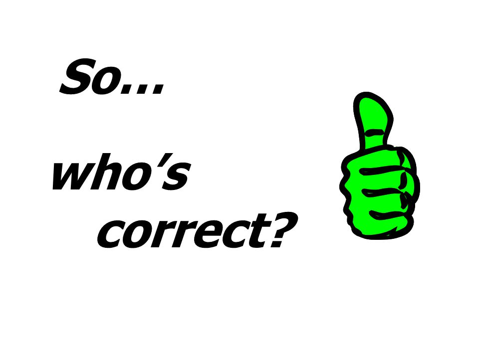 So… who's correct?