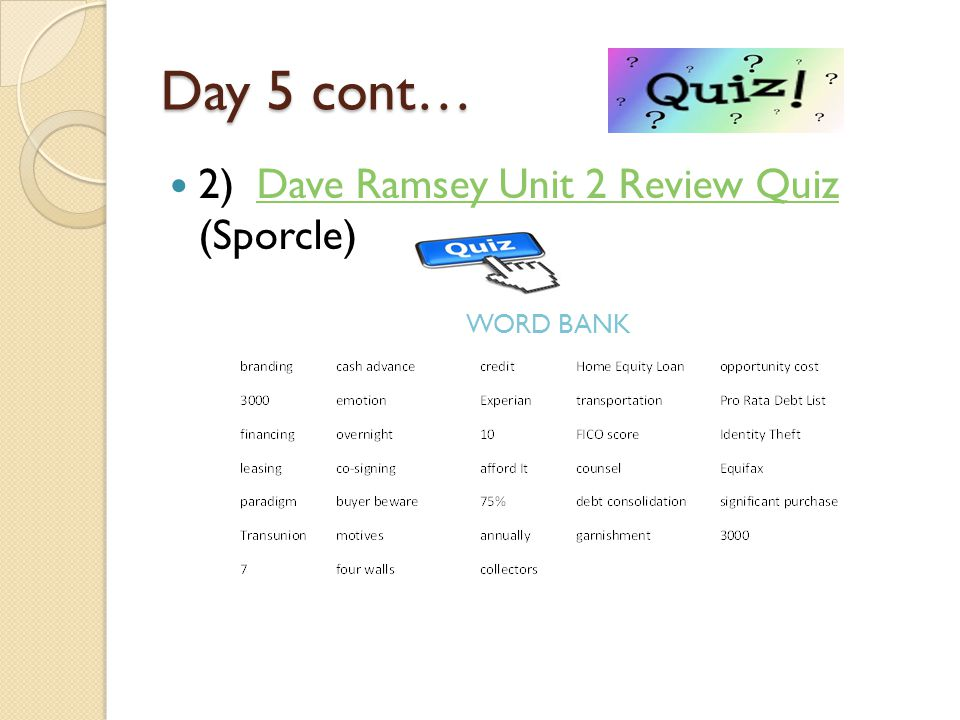 Day 5 cont… 2)Dave Ramsey Unit 2 Review Quiz (Sporcle)Dave Ramsey Unit 2 Review Quiz WORD BANK