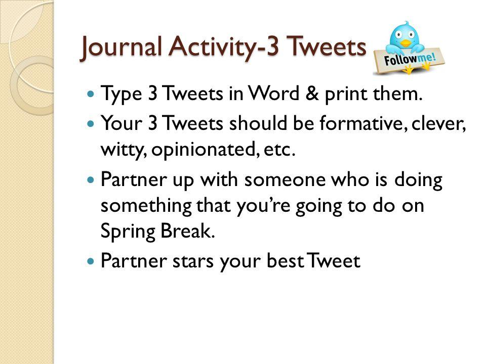Journal Activity-3 Tweets Type 3 Tweets in Word & print them.