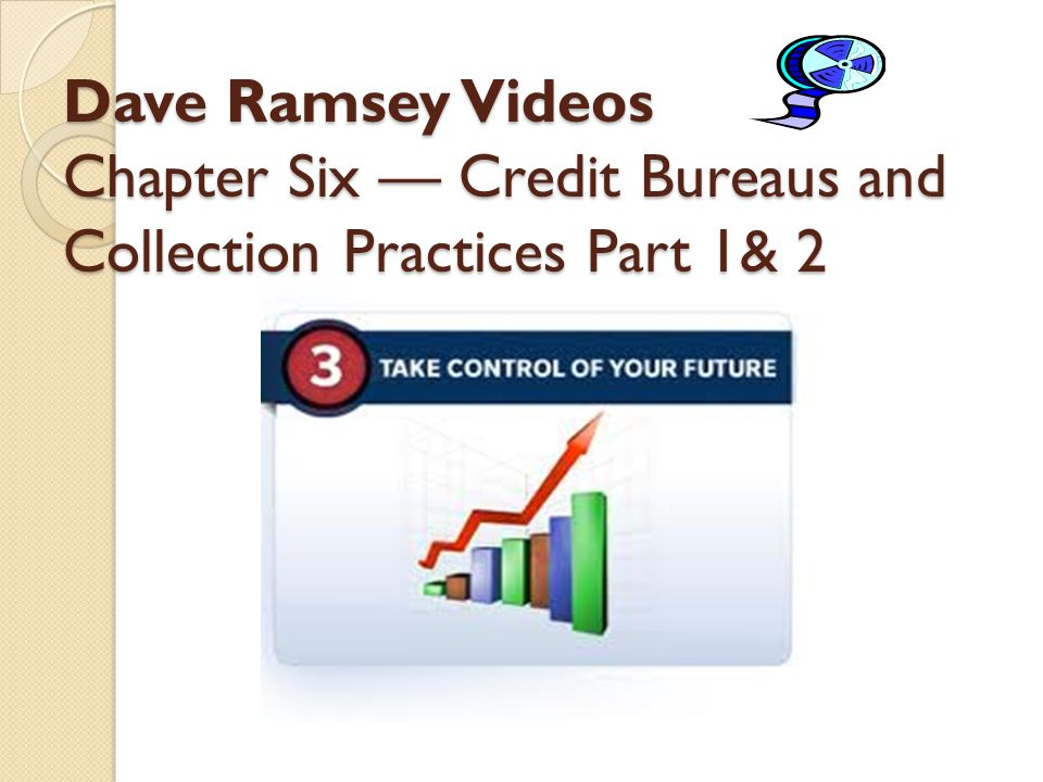 Dave Ramsey Videos Chapter Six — Credit Bureaus and Collection Practices Part 1& 2