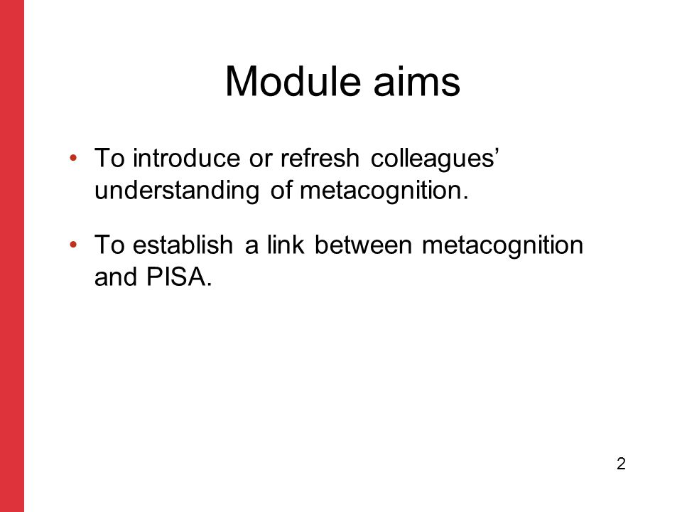 Module aims To introduce or refresh colleagues' understanding of metacognition.