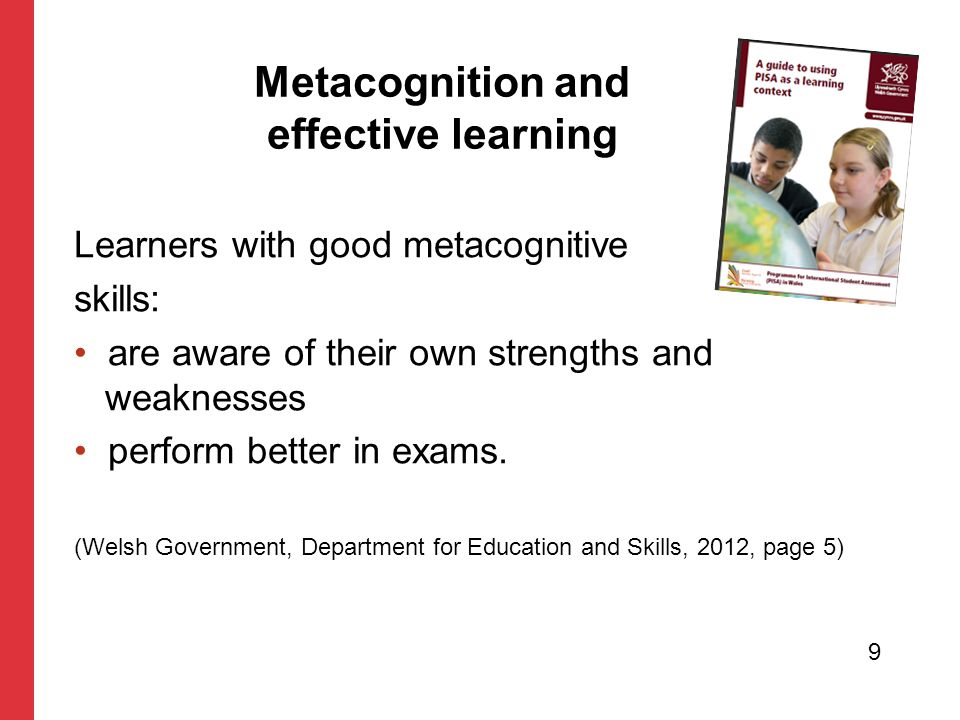 Learners with good metacognitive skills: are aware of their own strengths and weaknesses perform better in exams.