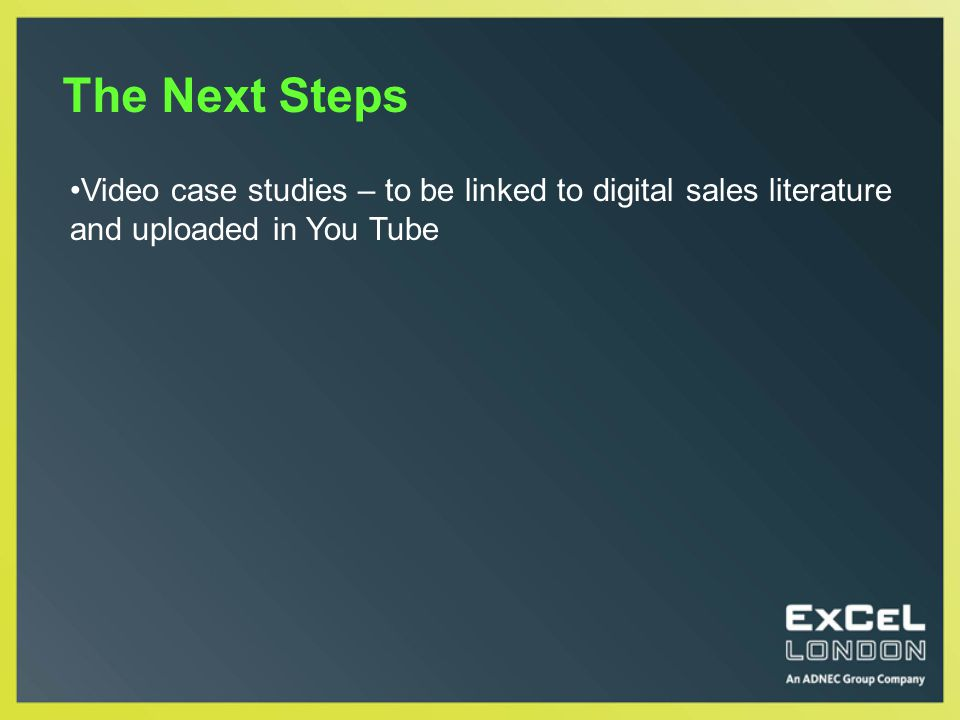 The Next Steps Video case studies – to be linked to digital sales literature and uploaded in You Tube