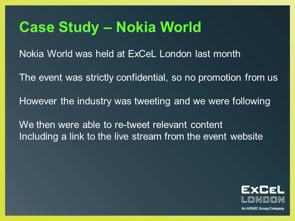 Case Study – Nokia World Nokia World was held at ExCeL London last month The event was strictly confidential, so no promotion from us However the indu