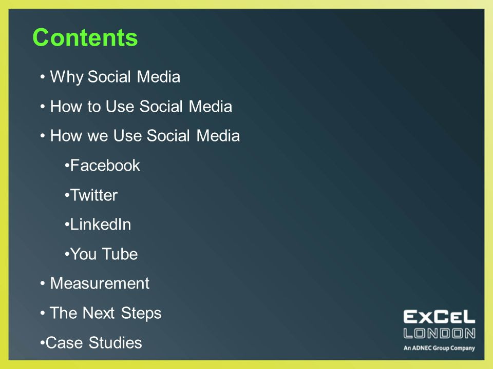 Contents Why Social Media How to Use Social Media How we Use Social Media Facebook Twitter LinkedIn You Tube Measurement The Next Steps Case Studies