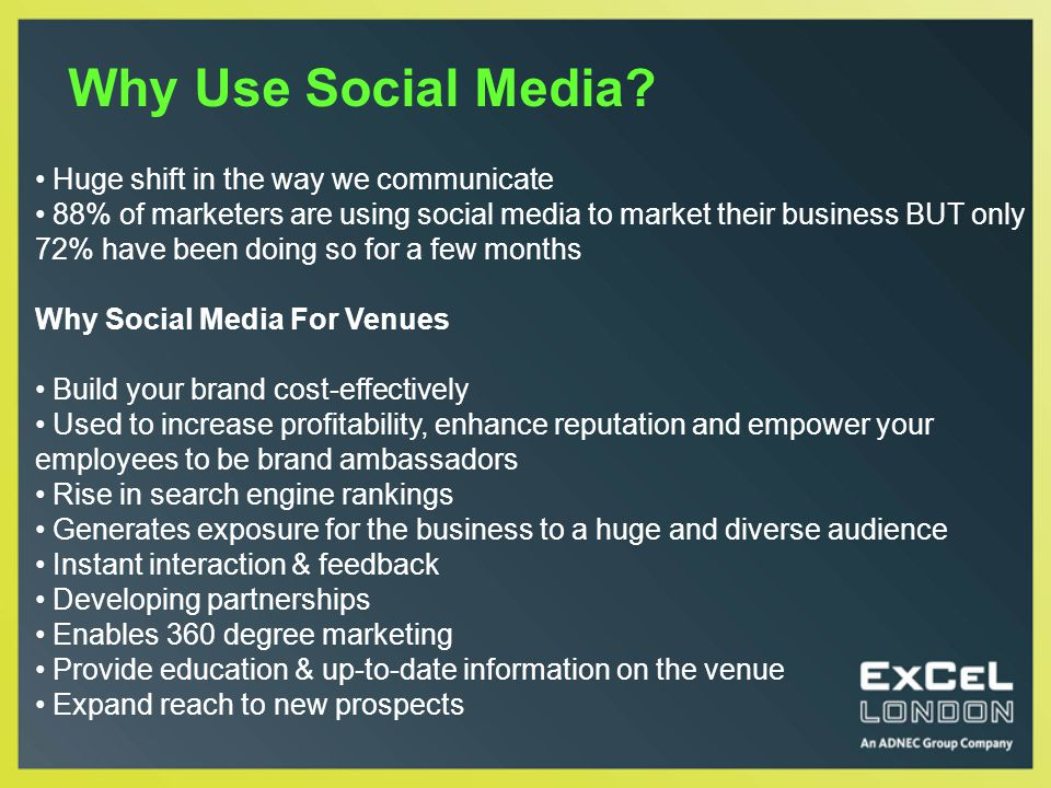 How To Use Social Media Set your own rules before you join a conversation: Respect Transparency Personal responsibility Adding Value Plan clear Goals Think about your tone/ style Who is it aimed at Organisers/ Visitors/ Exhibitors/ Stakeholders
