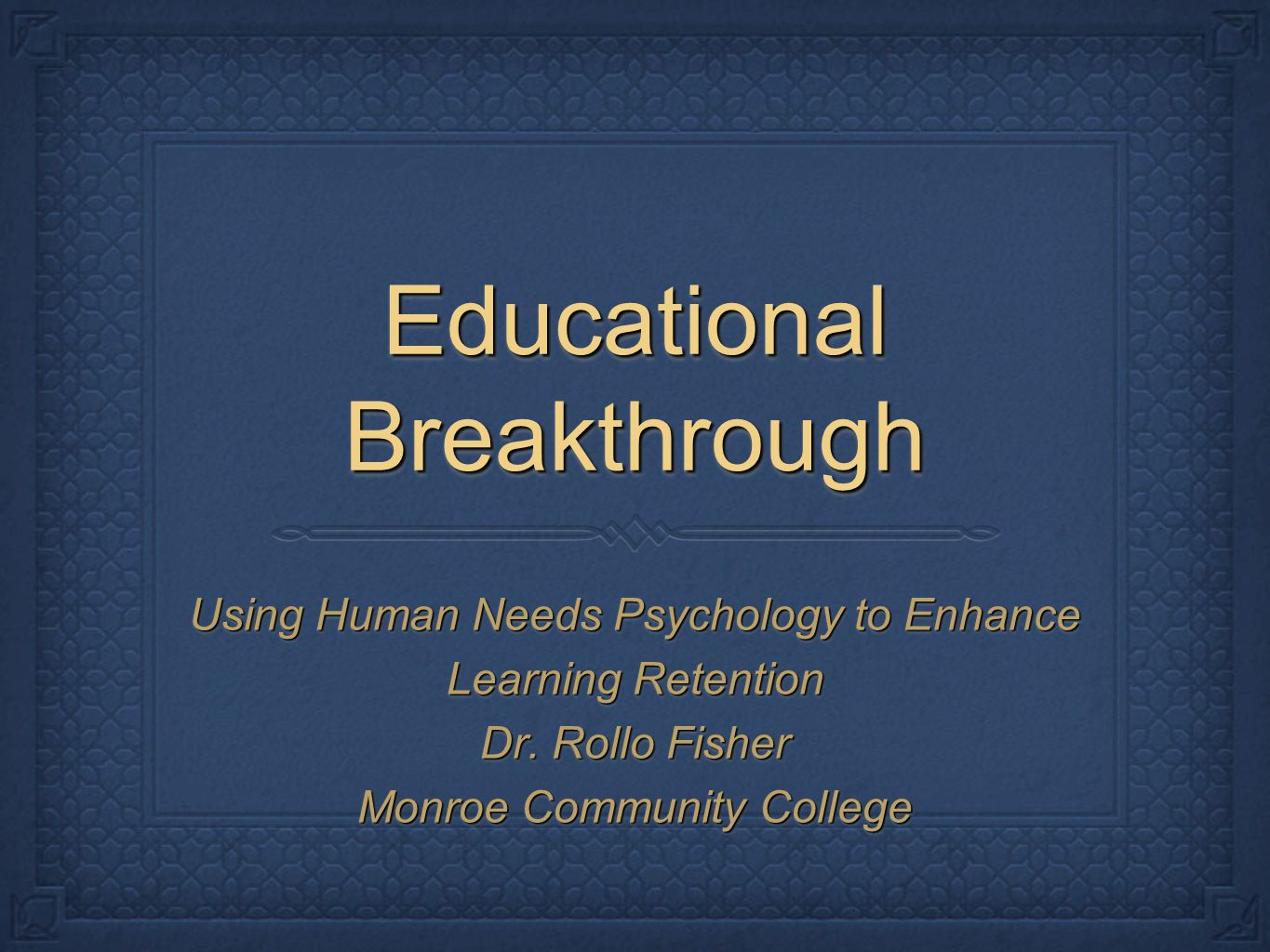 Educational Breakthrough Using Human Needs Psychology to Enhance Learning Retention Dr.
