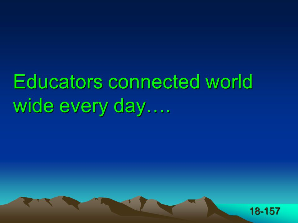 18-157 Educators connected world wide every day….