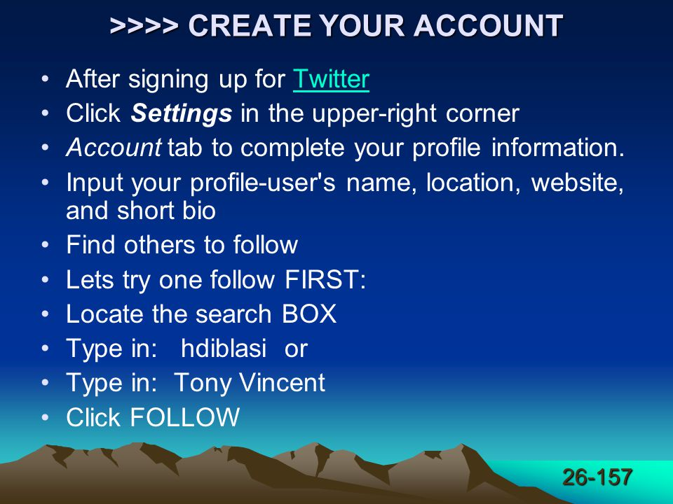 26-157 >>>> CREATE YOUR ACCOUNT After signing up for TwitterTwitter Click Settings in the upper-right corner Account tab to complete your profile information.