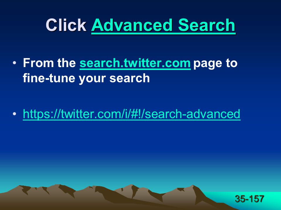35-157 Click Advanced Search Advanced SearchAdvanced Search From the search.twitter.com page to fine-tune your searchsearch.twitter.com https://twitter.com/i/#!/search-advanced