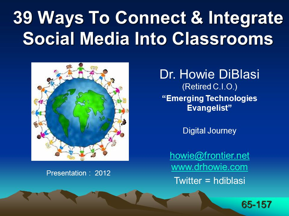 65-157 39 Ways To Connect & Integrate Social Media Into Classrooms Presentation : 2012 Dr.