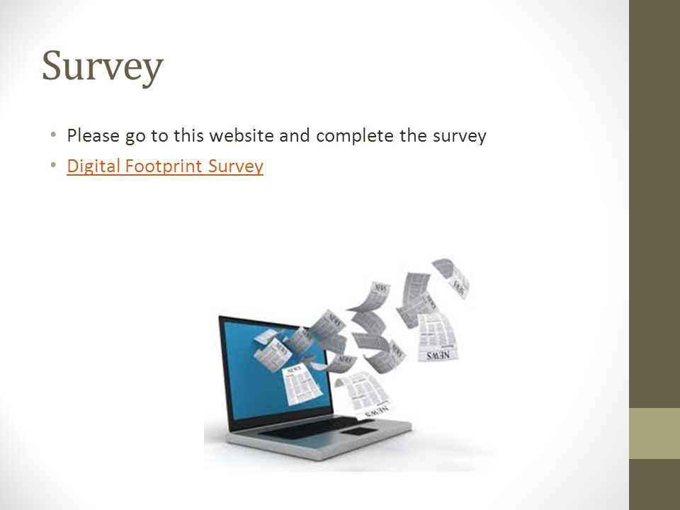 Survey Please go to this website and complete the survey Digital Footprint Survey