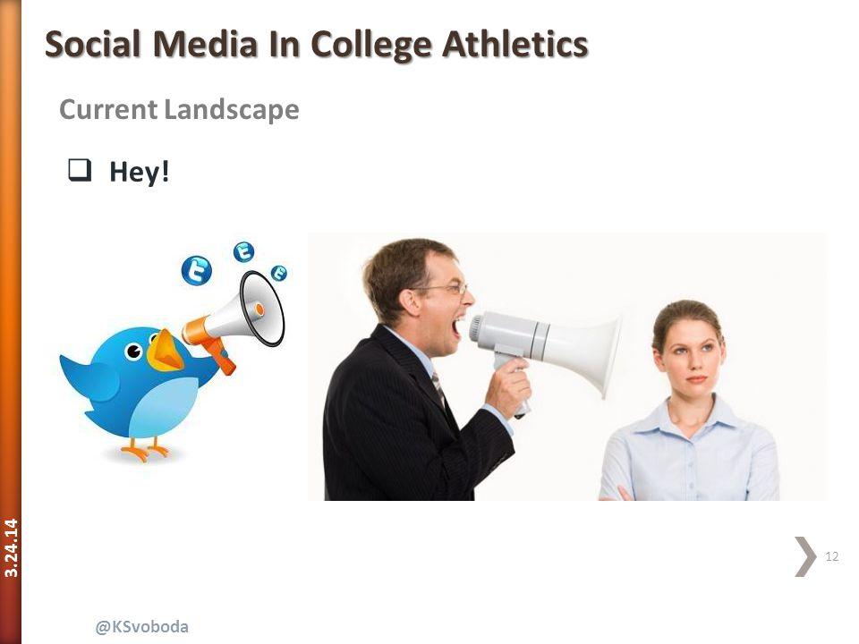 3.24.14 12 @KSvoboda Current Landscape Social Media In College Athletics  Hey!