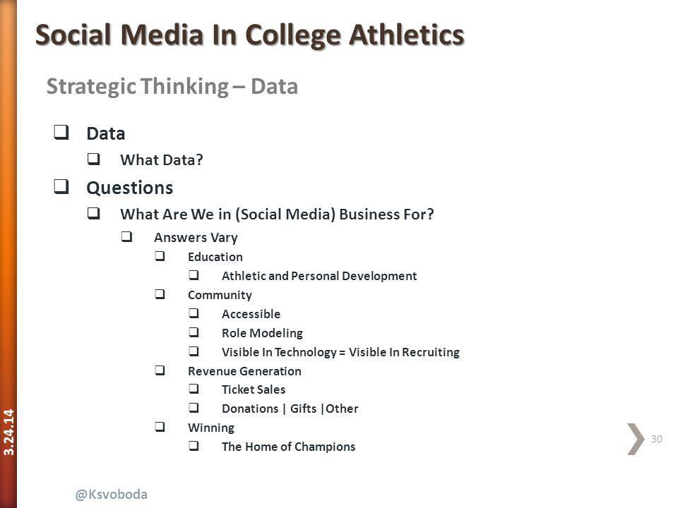 3.24.14 30 @Ksvoboda Strategic Thinking – Data Social Media In College Athletics  Data  What Data.