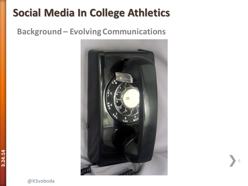 3.24.14 47 @Ksvoboda | * Wall Street Journal | ** Darren Rovelle Fear/ FOMO/ Education Social Media In College Athletics  Fear  Emerging Technologies  FOMO  Silicon Valley  Name = Expectations  Education  Students Are #1