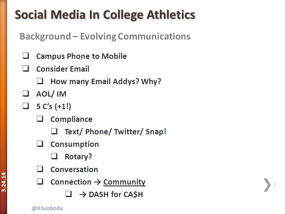 3.24.14 7 @KSvoboda Background – Evolving Communications Social Media In College Athletics  Campus Phone to Mobile  Consider Email  How many Email Addys.