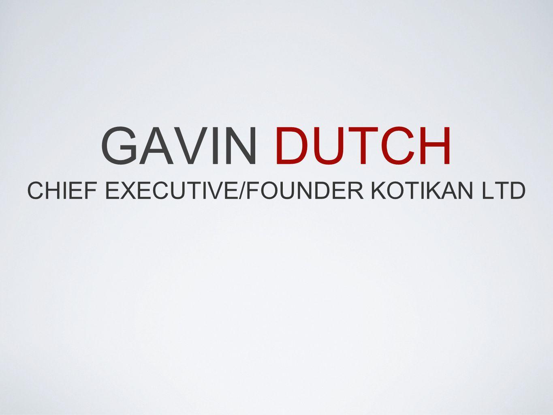 GAVIN DUTCH CHIEF EXECUTIVE/FOUNDER KOTIKAN LTD