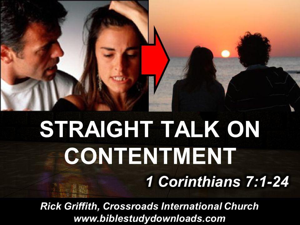 STRAIGHT TALK ON CONTENTMENT Rick Griffith, Crossroads International Church www.biblestudydownloads.com