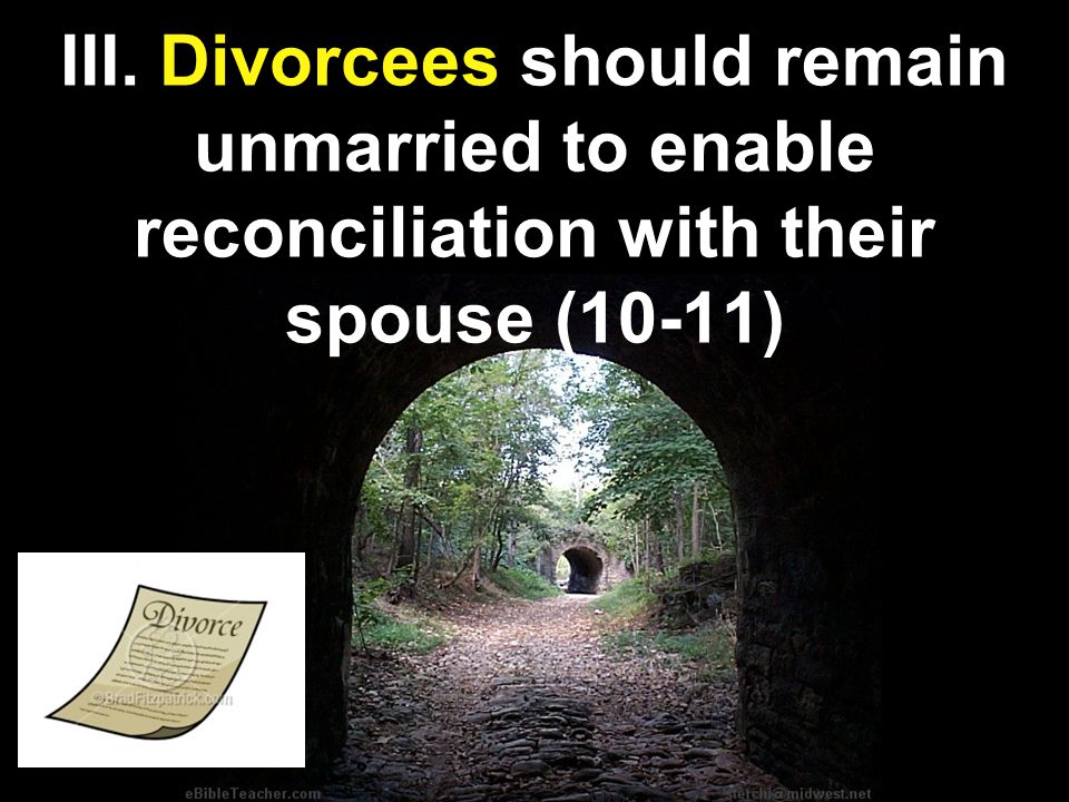 III. Divorcees should remain unmarried to enable reconciliation with their spouse (10-11)