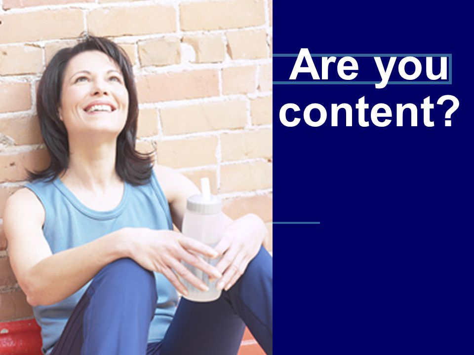 Are you content?